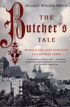 The Butcher's Tale: Murder and Anti-Semitism in a German Town ebook by Helmut Walser Smith