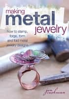 Making Metal Jewelry - How to stamp, forge, form and fold metal jewelry designs ebook by Jen Cushman