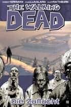 The Walking Dead 03: Die Zuflucht ebook by Robert Kirkman, Charlie Adlard, Cliff Rathburn