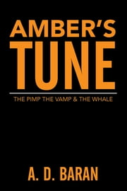 Amber's Tune - The Pimp The Vamp & The Whale ebook by A. D. Baran