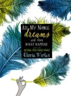 All My Noble Dreams and Then What Happens ebook by Gloria Whelan