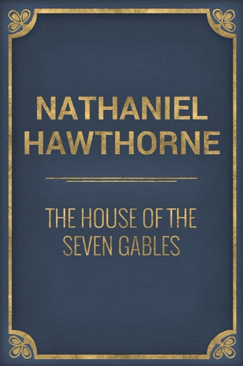 an overview of the house of the seven gables by nathaniel hawthorne Nathaniel hawthorne was born in salem, massachusetts in 1804 (incidentally enough for a writer who would go on to explore some of the darker aspects of american history—the salem witch trials) on the fourth of july.