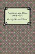 Pygmalion and Three Other Plays ebook by George Bernard Shaw