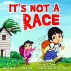 IT'S NOT A RACE ebook by A. M. Shah, Ph.D. Melissa Arias Shah, Abira Das
