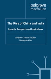 The Rise of China and India - Impacts, Prospects and Implications ebook by A. Santos-Paulino,G. Wan