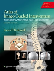 Atlas of Image-Guided Intervention in Regional Anesthesia and Pain Medicine ebook by James P. Rathmell