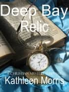 Deep Bay Relic ebook by Kathleen Morris