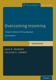 Overcoming Insomnia: A Cognitive-Behavioral Therapy Approach, Workbook ebook by Jack D. Edinger,Colleen E. Carney