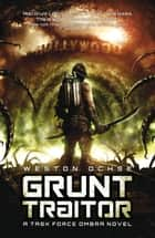 Grunt Traitor ebook by Weston Ochse