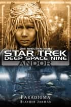 Star Trek - Die Welten von Deep Space Nine 02: Andor - Paradigma ebook by Heather Jarman