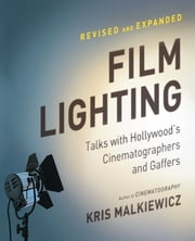 Film Lighting - Talks with Hollywood's Cinematographers and Gaffer ebook by Kris Malkiewicz