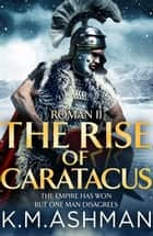 Roman II – The Rise of Caratacus ebook by