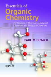 Essentials of Organic Chemistry - For Students of Pharmacy, Medicinal Chemistry and Biological Chemistry ebook by Paul M. Dewick