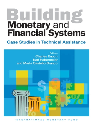 Building Monetary and Financial Systems: Case Studies in Technical Assistance ebook by International Monetary Fund