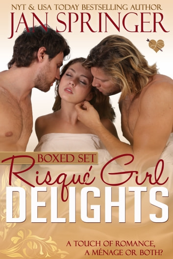 Risqué Girl Delights Boxed Set - A touch of romance, menage...or both? ebook by Jan Springer