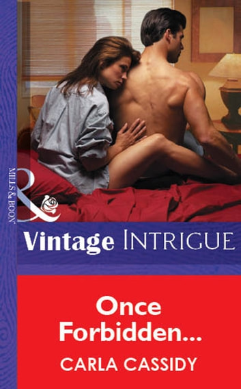 Once Forbidden... (Mills & Boon Vintage Intrigue) ebook by Carla Cassidy