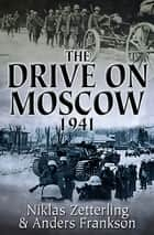 The Drive on Moscow, 1941 eBook by Anders Frankson, Niklas Zetterling
