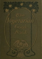 The Vegetarian Cook Book (Illustrated) ebook by E. G. Fulton