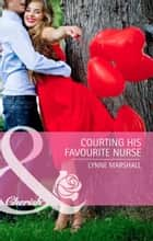 Courting His Favourite Nurse (Mills & Boon Cherish) ebook by Lynne Marshall