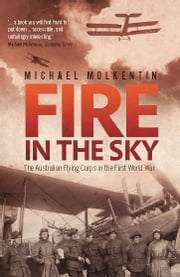 Fire in the Sky - The Australian Flying Corps in the First World War ebook by Michael Molkentin
