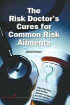 The Risk Doctor's Cures for Common Risk Ailments ebook by David Hillson