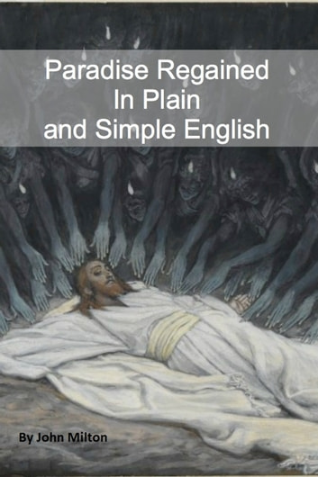 Paradise Regained In Plain and Simple English (A Modern Translation and the Original Version) ebook by John Milton