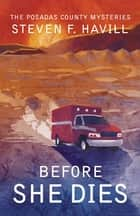 Before She Dies ebook by Steven F Havill