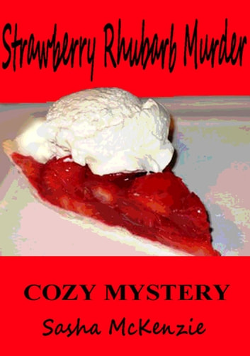 Strawberry Rhubarb Murder: A Cozy Mystery - Spring Grove Mystery Series, #2 ebook by Sasha Mckenzie