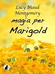 Magia per Marigold ebook by Lucy Maud Montgomery