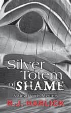 Silver Totem of Shame ebook by R.J. Harlick