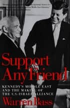 Support Any Friend - Kennedy's Middle East and the Making of the U.S.-Israel Alliance ebook by Warren Bass
