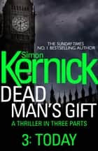 Dead Man's Gift: Today (Part 3) ebook by Simon Kernick