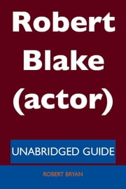 Robert Blake (actor) - Unabridged Guide ebook by Robert Bryan