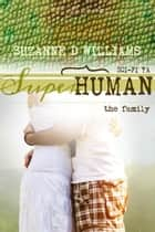 The Family - Superhuman, #4 ebook by Suzanne D. Williams