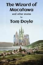 The Wizard of Macatawa and Other Stories ebook by Tom Doyle