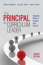 The Principal as Curriculum Leader - Shaping What Is Taught and Tested ebook by Allan A. Glatthorn,Jerry M. Jailall,Dr. Julie K. Jailall