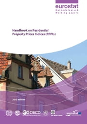 Handbook on Residential Property Prices (RPPIs) ebook by Statistical Office of the European Communities;International Labour Office;International Monetary Fund;Organization for Economic Co-operation and Development;United Nations;World Bank