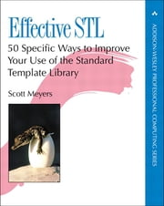 Effective STL - 50 Specific Ways to Improve Your Use of the Standard Template Library, PDF Version ebook by Scott Meyers