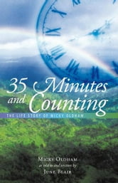 35 MINUTES and COUNTING - The Life Story of Micky Oldham ebook by Micky Oldham; June Blair