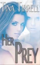 Her Prey *a Collection of Tales of Dominant Women* ebook by Tina Tirrell