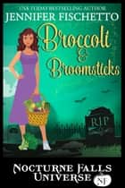 Broccoli & Broomsticks: A Nocturne Falls Universe Story - Nocturne Falls Universe ebook by Jennifer Fischetto