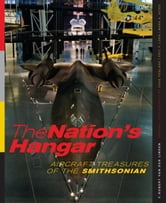 The Nation's Hangar - Aircraft Treasures of the Smithsonian ebook by F. Robert van der Linden