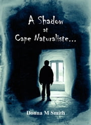 A Shadow at Cape Naturaliste ebook by Donna M Smith