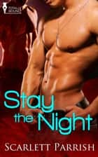 Stay the Night ebook by Scarlett Parrish
