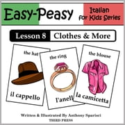 Italian Lesson 8: Clothes, Shoes, Jewelry & Accessories ebook by Anthony Sparisci