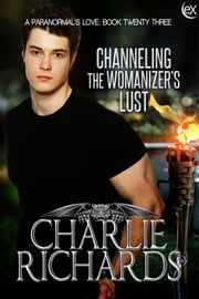 Channeling the Womanizer's Lust ebook by Charlie Richards