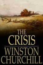 The Crisis ebook by Winston Churchill