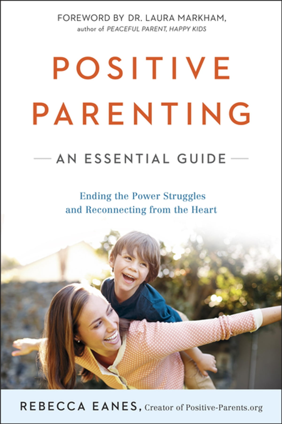Positive Parenting  An Essential Guide Ebook By Rebecca Eanes, Laura  Markham