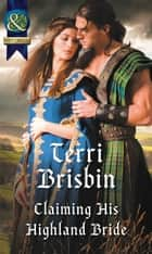 Claiming His Highland Bride (Mills & Boon Historical) (A Highland Feuding, Book 4) ebook by Terri Brisbin