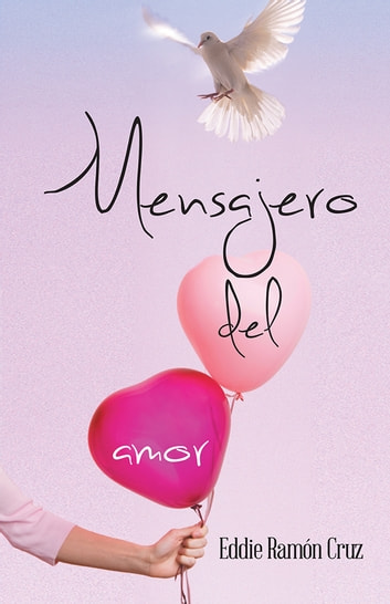 Mensajero del amor ebook by Eddie Ramon Cruz